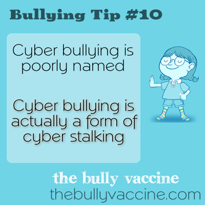 Bullying Tip #10: Cyber Bullying is poorly named