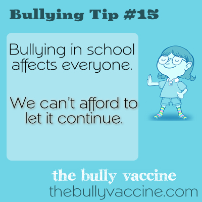 Bullying Tip #15: Bullying in school affects everyone!