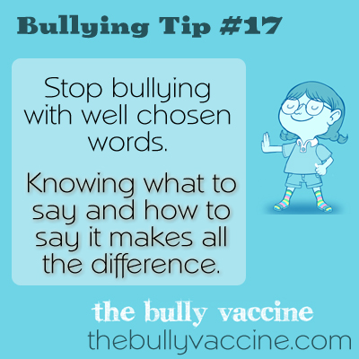 Bullying Tip #17: Stop Bullying with Well Chosen Words