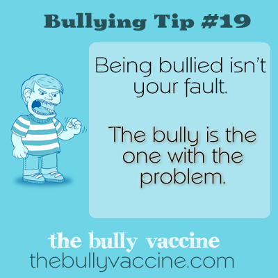 Bullying Tip #19: Being Bullied isn't your fault