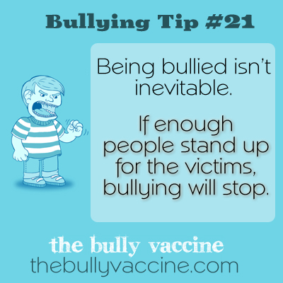 Bullying Tip #21: Being Bullied isn't inevitable
