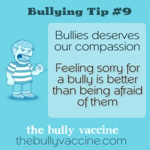 Bullying Tip #9: Bullies deserve our compassion