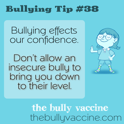 Bullying tip #38: Understand why bullies bully so that their words won't hurt you.