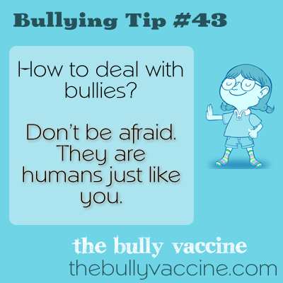 Bullying tip #43: Why and how to overcome your fear of the bully in your life.