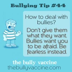 Bullying tip #44: How to loose your fear of bullies.