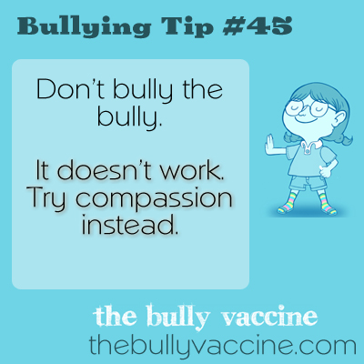 Bullying tip #45: Why and how compassion makes bullies stop.