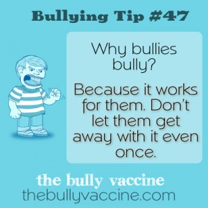 Bullying tip #47: Why reporting bullying behavior is so important.