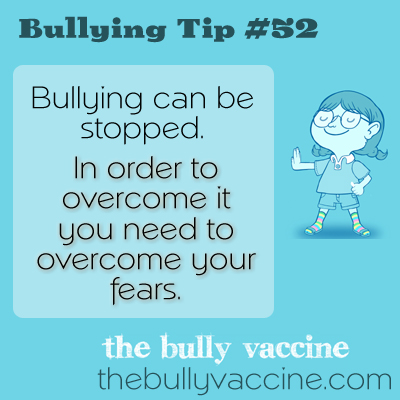 Bullying tip #52: A quick and effective way to overcome your fears and your bully.